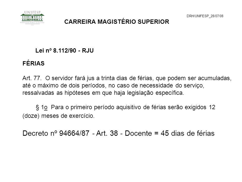 DRH/UNIFESP_28/07/08 CARREIRA MAGISTÉRIO SUPERIOR FÉRIAS Art. 77. O servidor fará jus a trinta dias de férias, que podem ser acumuladas, até o máximo