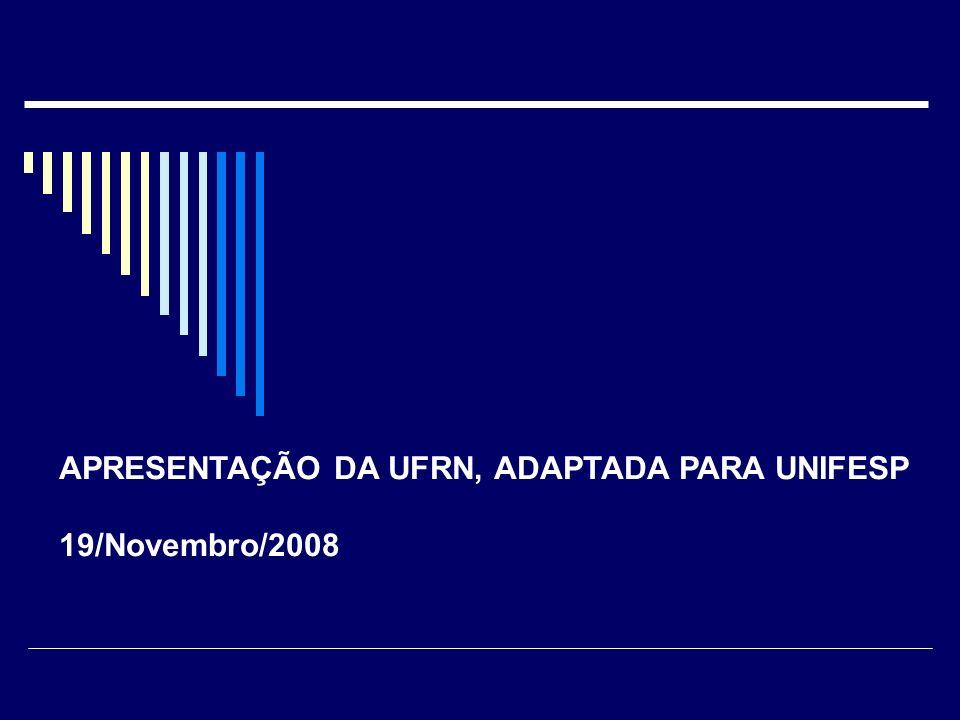 APRESENTAÇÃO DA UFRN, ADAPTADA PARA UNIFESP 19/Novembro/2008