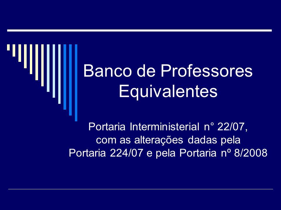 Banco de Professores Equivalentes Portaria Interministerial n° 22/07, com as alterações dadas pela Portaria 224/07 e pela Portaria nº 8/2008