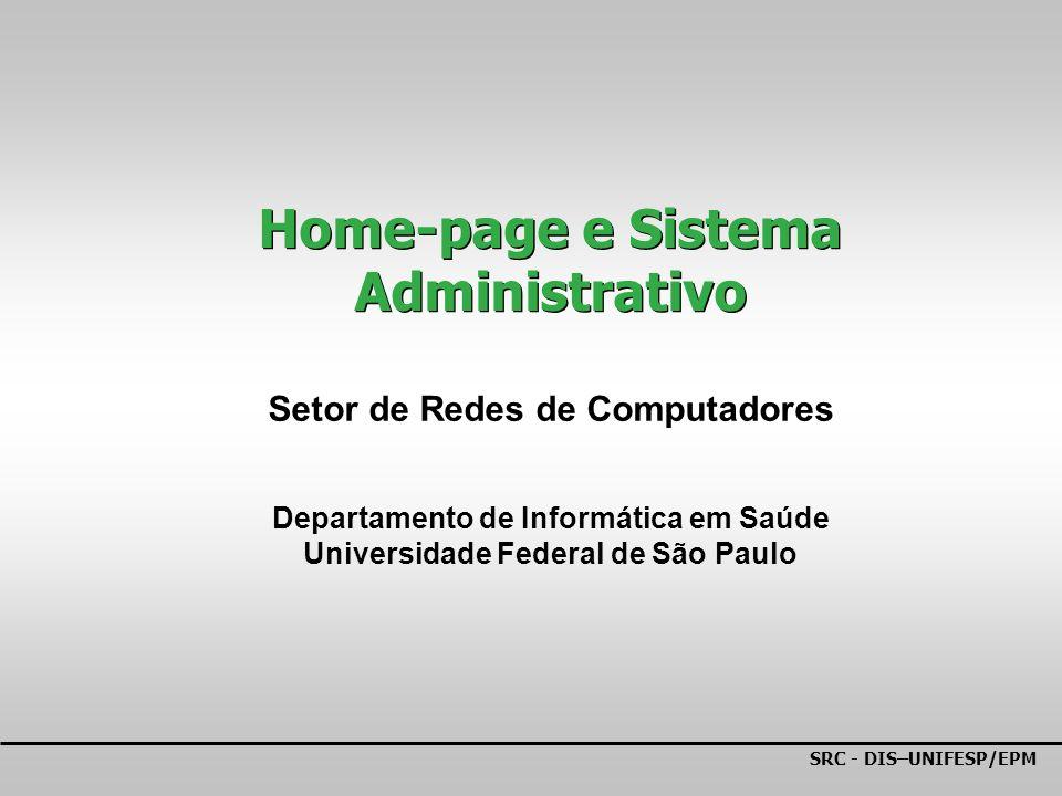 SRC - DIS–UNIFESP/EPM Home-page e Sistema Administrativo Setor de Redes de Computadores Departamento de Informática em Saúde Universidade Federal de S