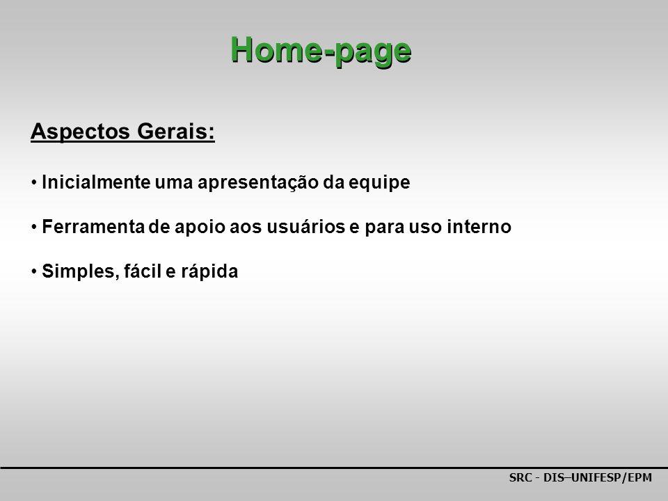 SRC - DIS–UNIFESP/EPM Aspectos Gerais: Inicialmente uma apresentação da equipe Ferramenta de apoio aos usuários e para uso interno Simples, fácil e rápida Home-page