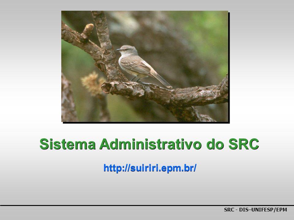 SRC - DIS–UNIFESP/EPM Sistema Administrativo do SRC http://suiriri.epm.br/