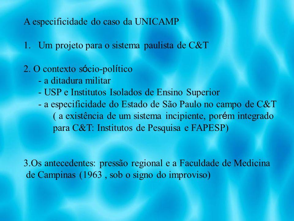 A especificidade do caso da UNICAMP 1.Um projeto para o sistema paulista de C&T 2.
