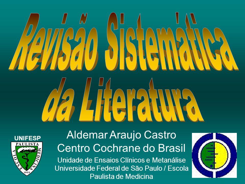 Aldemar Araujo Castro Centro Cochrane do Brasil Unidade de Ensaios Clínicos e Metanálise Universidade Federal de São Paulo / Escola Paulista de Medici