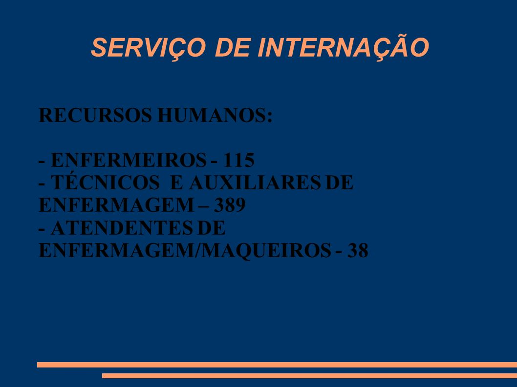 SERVIÇO DE INTERNAÇÃO RECURSOS HUMANOS: - ENFERMEIROS - 115 - TÉCNICOS E AUXILIARES DE ENFERMAGEM – 389 - ATENDENTES DE ENFERMAGEM/MAQUEIROS - 38
