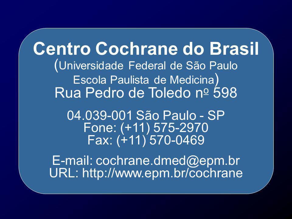 Centro Cochrane do Brasil ( Universidade Federal de São Paulo Escola Paulista de Medicina ) Rua Pedro de Toledo n o 598 04.039-001 São Paulo - SP Fone