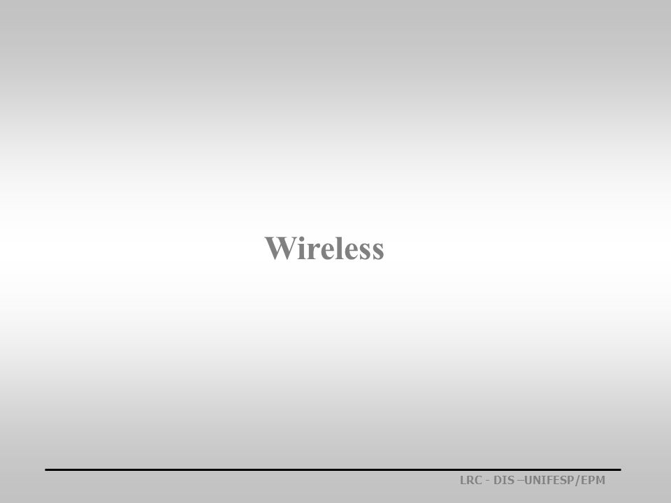 LRC - DIS –UNIFESP/EPM Wireless
