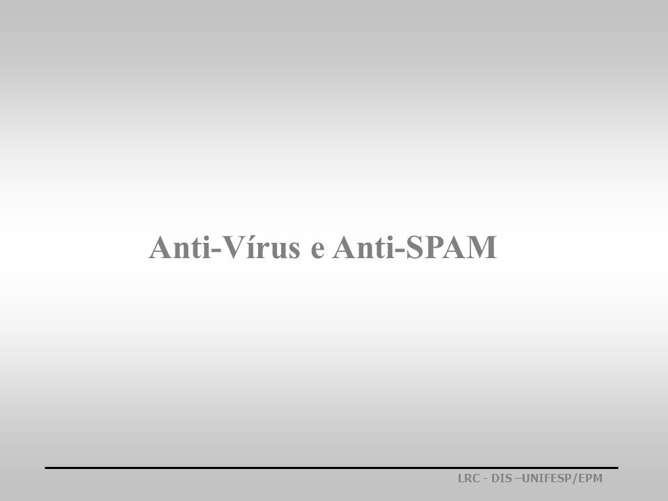 LRC - DIS –UNIFESP/EPM Anti-Vírus e Anti-SPAM