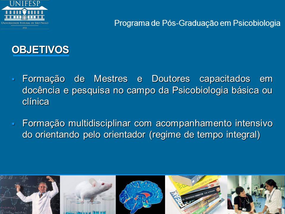 Programa de Pós-Graduação em Psicobiologia OBJETIVOS Formação de Mestres e Doutores capacitados em docência e pesquisa no campo da Psicobiologia básic