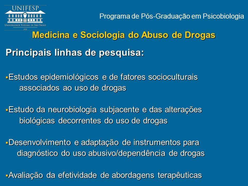 Programa de Pós-Graduação em Psicobiologia Medicina e Sociologia do Abuso de Drogas Principais linhas de pesquisa: Estudos epidemiológicos e de fatore