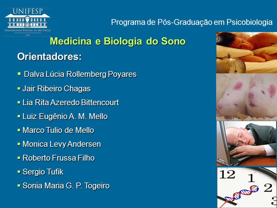 Programa de Pós-Graduação em Psicobiologia Orientadores: Dalva Lúcia Rollemberg Poyares Dalva Lúcia Rollemberg Poyares Jair Ribeiro Chagas Jair Ribeir