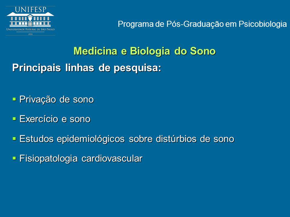 Programa de Pós-Graduação em Psicobiologia Medicina e Biologia do Sono Principais linhas de pesquisa: Privação de sono Privação de sono Exercício e so