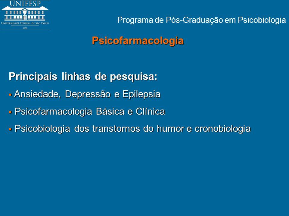 Programa de Pós-Graduação em Psicobiologia Psicofarmacologia Principais linhas de pesquisa: Ansiedade, Depressão e Epilepsia Ansiedade, Depressão e Ep