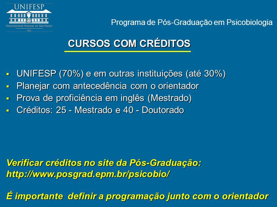 Programa de Pós-Graduação em Psicobiologia CURSOS COM CRÉDITOS UNIFESP (70%) e em outras instituições (até 30%) UNIFESP (70%) e em outras instituições