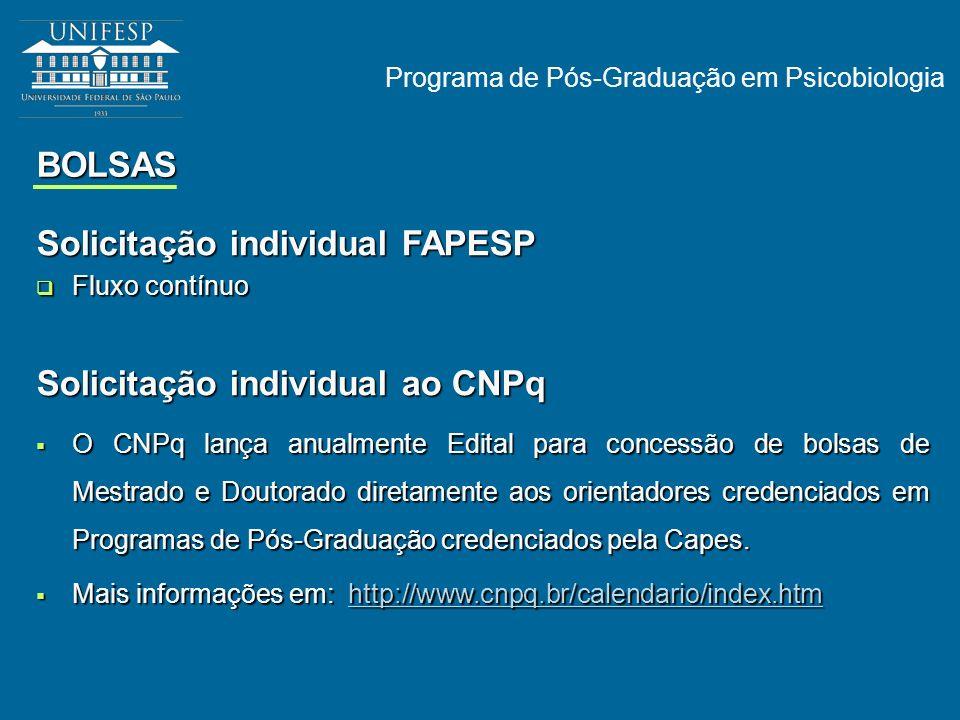 Programa de Pós-Graduação em Psicobiologia BOLSAS Solicitação individual FAPESP Fluxo contínuo Fluxo contínuo Solicitação individual ao CNPq O CNPq la