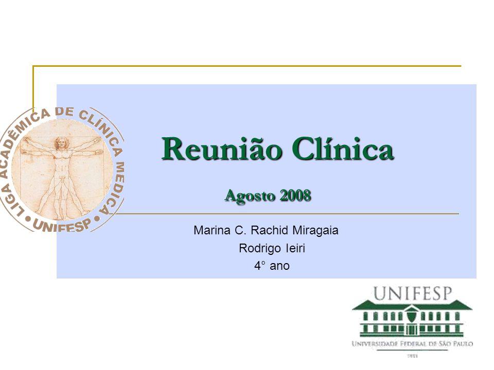 Reunião Clínica Agosto 2008 Marina C. Rachid Miragaia Rodrigo Ieiri 4° ano