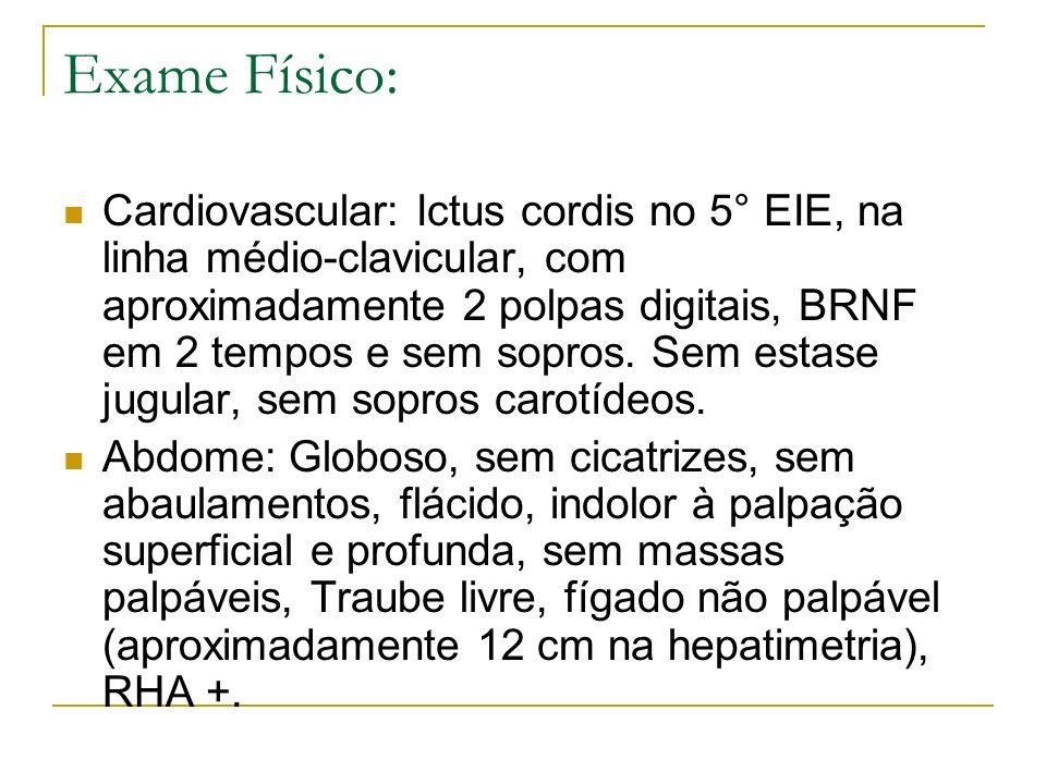 Exame Físico: Cardiovascular: Ictus cordis no 5° EIE, na linha médio-clavicular, com aproximadamente 2 polpas digitais, BRNF em 2 tempos e sem sopros.