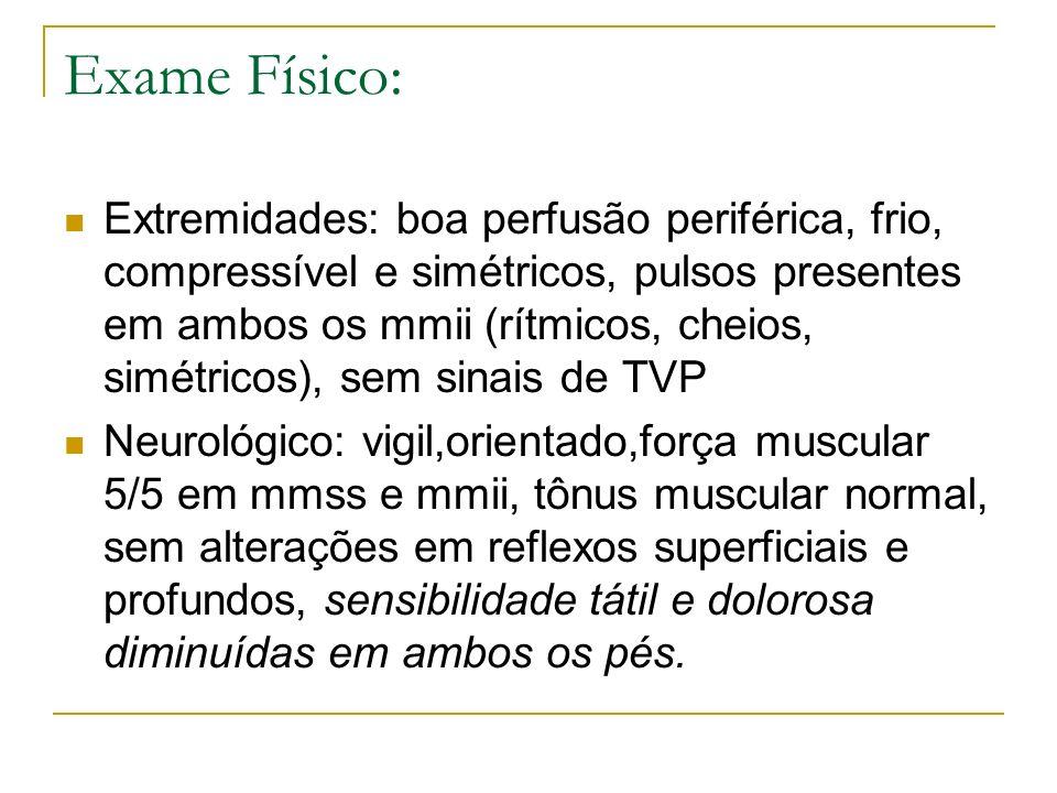 Exame Físico: Extremidades: boa perfusão periférica, frio, compressível e simétricos, pulsos presentes em ambos os mmii (rítmicos, cheios, simétricos)