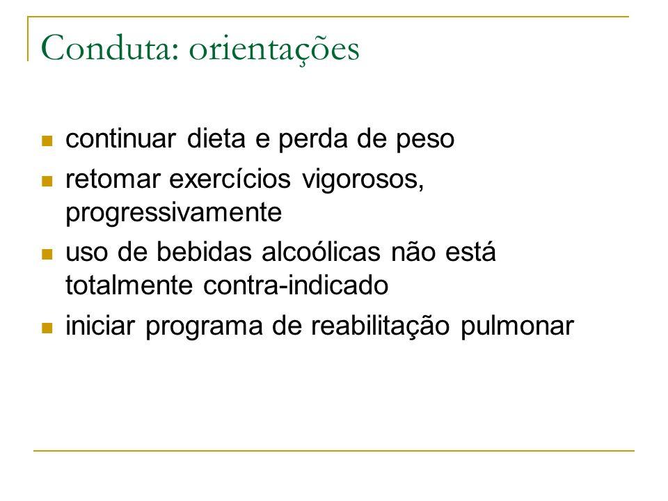 Conduta: orientações continuar dieta e perda de peso retomar exercícios vigorosos, progressivamente uso de bebidas alcoólicas não está totalmente cont