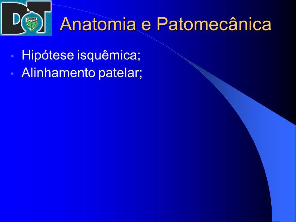 Anatomia e Patomecânica Hipótese isquêmica; Alinhamento patelar;