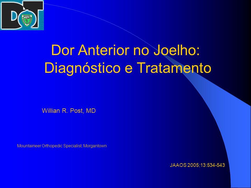 Dor Anterior no Joelho: Diagnóstico e Tratamento Willian R. Post, MD Mountaineer Orthopedic Specialist, Morgantown JAAOS 2005;13:534-543