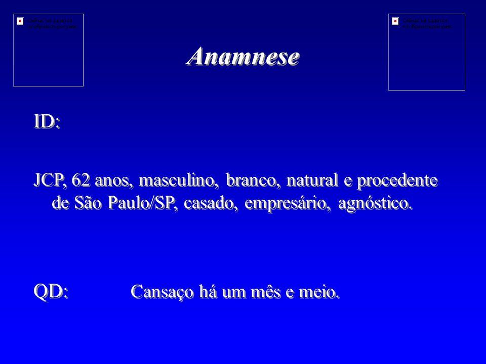Anamnese ID: JCP, 62 anos, masculino, branco, natural e procedente de São Paulo/SP, casado, empresário, agnóstico.