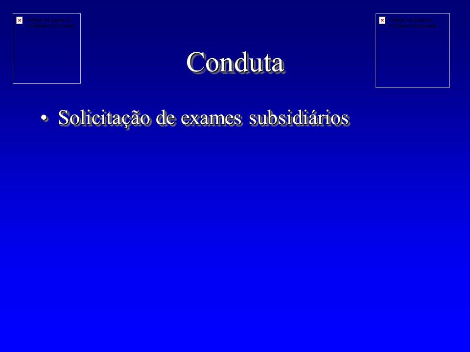 CondutaConduta Solicitação de exames subsidiáriosSolicitação de exames subsidiários