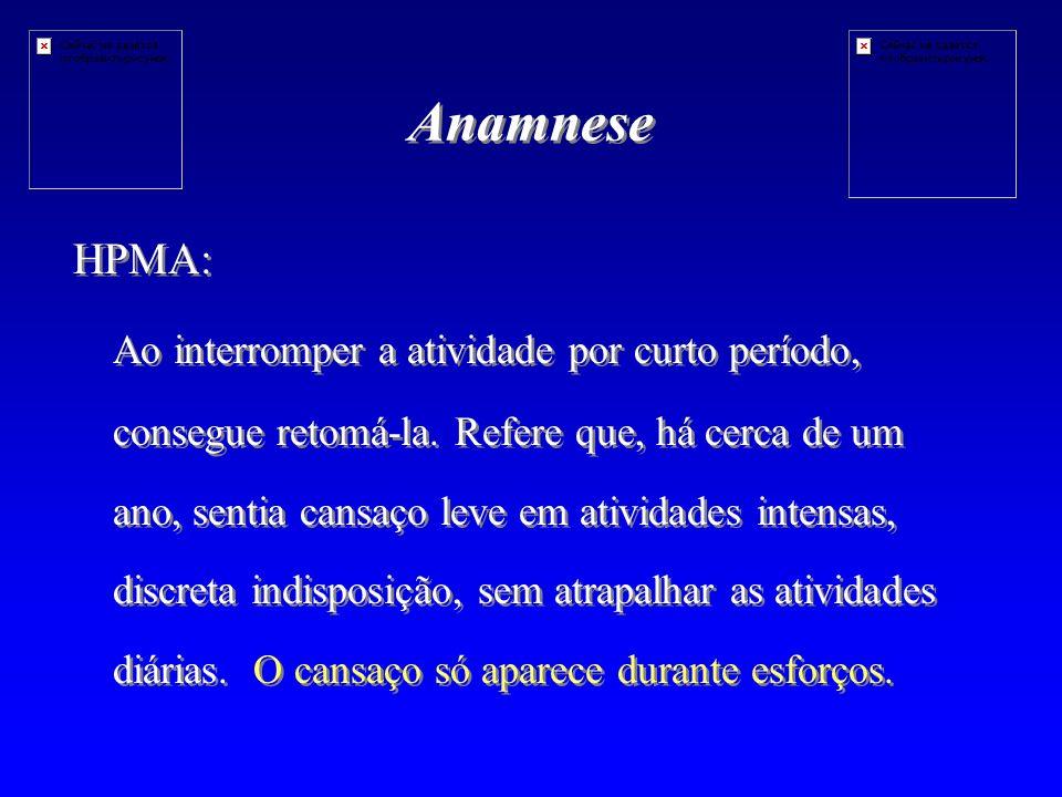 Anamnese HPMA: Ao interromper a atividade por curto período, consegue retomá-la.
