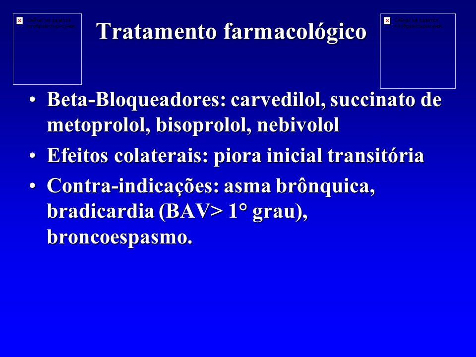 Tratamento farmacológico Beta-Bloqueadores: carvedilol, succinato de metoprolol, bisoprolol, nebivololBeta-Bloqueadores: carvedilol, succinato de metoprolol, bisoprolol, nebivolol Efeitos colaterais: piora inicial transitóriaEfeitos colaterais: piora inicial transitória Contra-indicações: asma brônquica, bradicardia (BAV> 1° grau), broncoespasmo.Contra-indicações: asma brônquica, bradicardia (BAV> 1° grau), broncoespasmo.