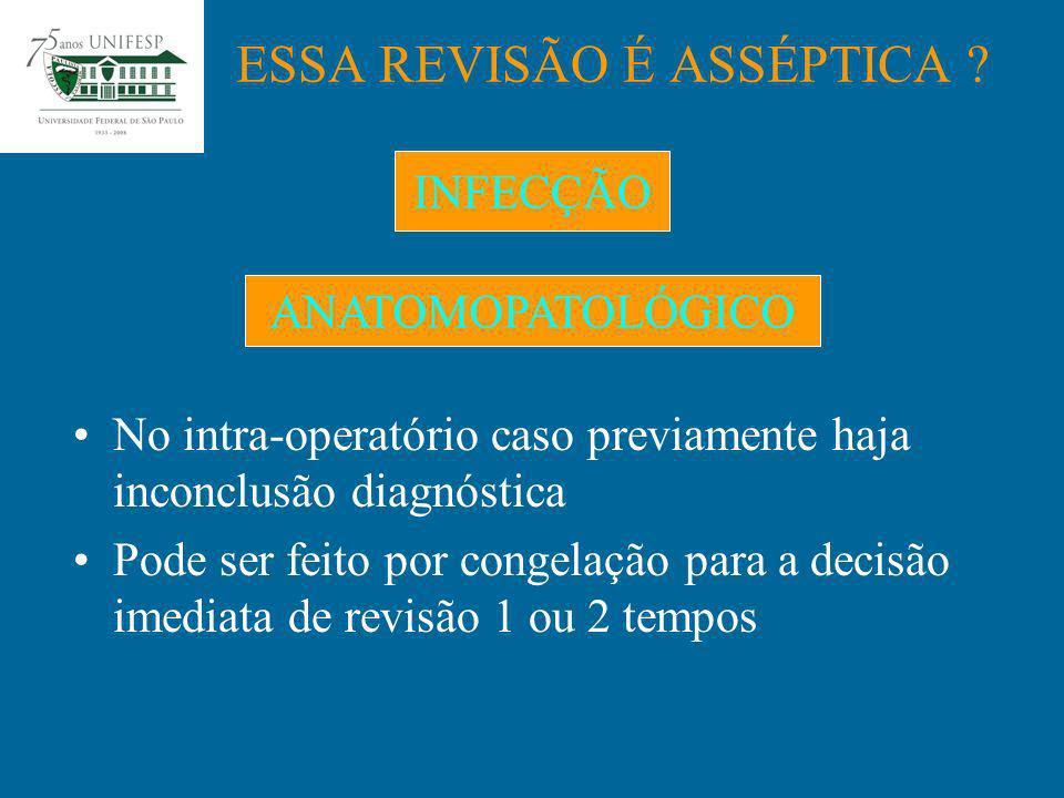 No intra-operatório caso previamente haja inconclusão diagnóstica Pode ser feito por congelação para a decisão imediata de revisão 1 ou 2 tempos ESSA