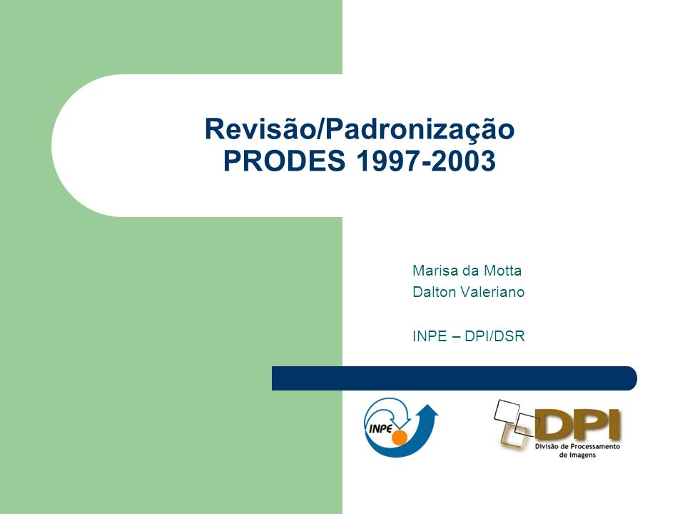 Revisão/Padronização PRODES 1997-2003 Marisa da Motta Dalton Valeriano INPE – DPI/DSR