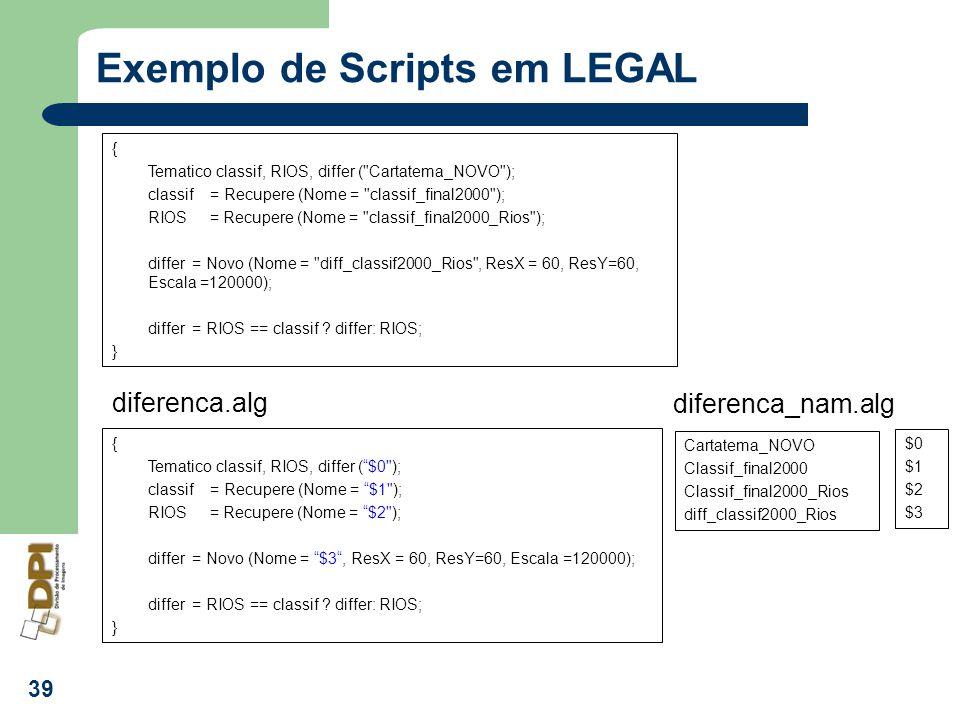 39 Exemplo de Scripts em LEGAL { Tematico classif, RIOS, differ (