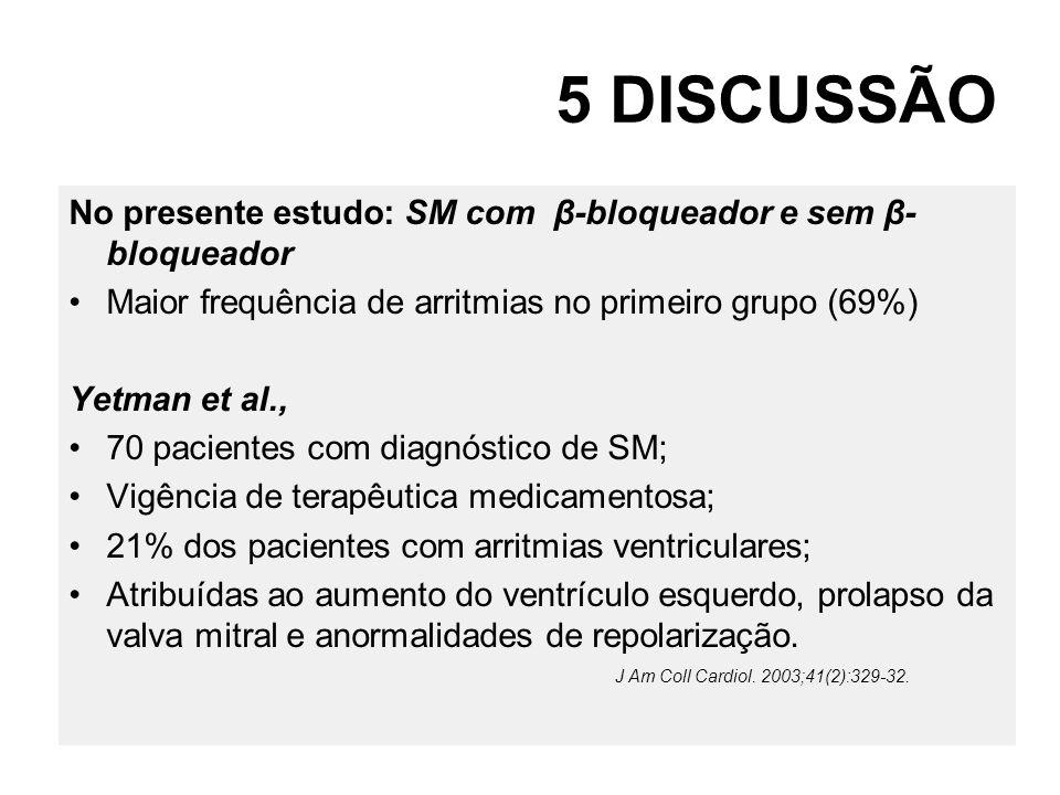 5 DISCUSSÃO No presente estudo: SM com β-bloqueador e sem β- bloqueador Maior frequência de arritmias no primeiro grupo (69%) Yetman et al., 70 pacien