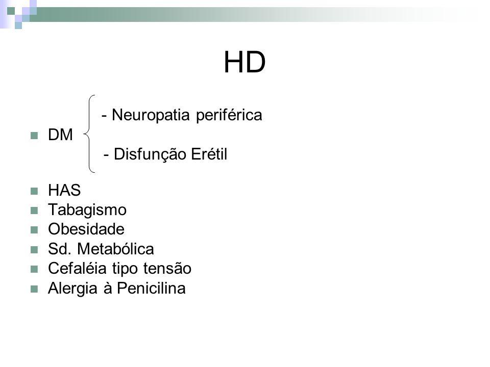 HD - Neuropatia periférica DM - Disfunção Erétil HAS Tabagismo Obesidade Sd. Metabólica Cefaléia tipo tensão Alergia à Penicilina