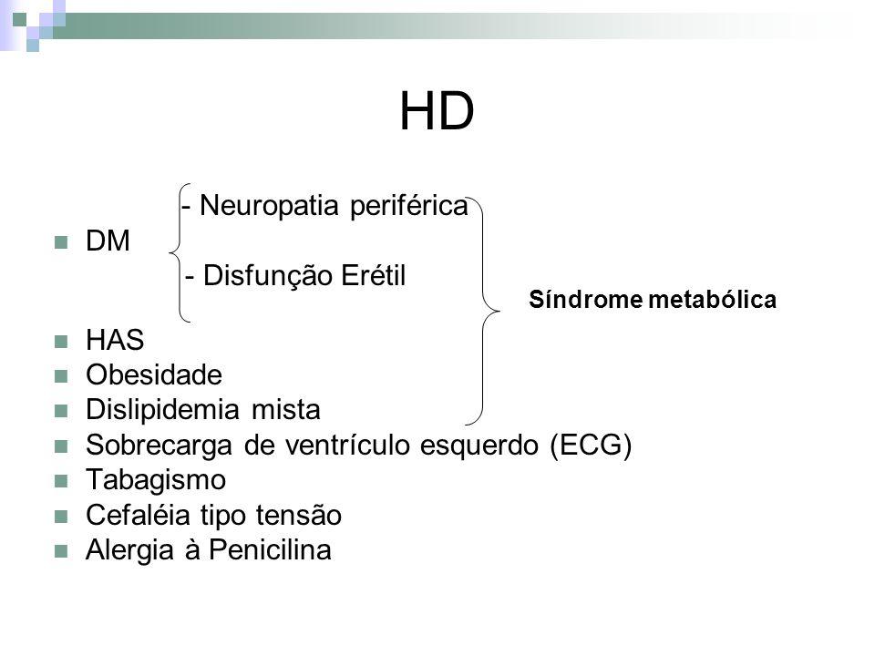 HD - Neuropatia periférica DM - Disfunção Erétil HAS Obesidade Dislipidemia mista Sobrecarga de ventrículo esquerdo (ECG) Tabagismo Cefaléia tipo tens