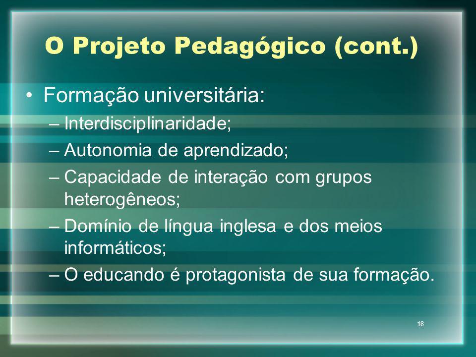 18 O Projeto Pedagógico (cont.) Formação universitária: –Interdisciplinaridade; –Autonomia de aprendizado; –Capacidade de interação com grupos heterog
