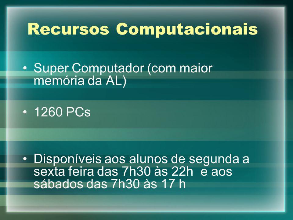 Recursos Computacionais Super Computador (com maior memória da AL) 1260 PCs Disponíveis aos alunos de segunda a sexta feira das 7h30 às 22h e aos sába