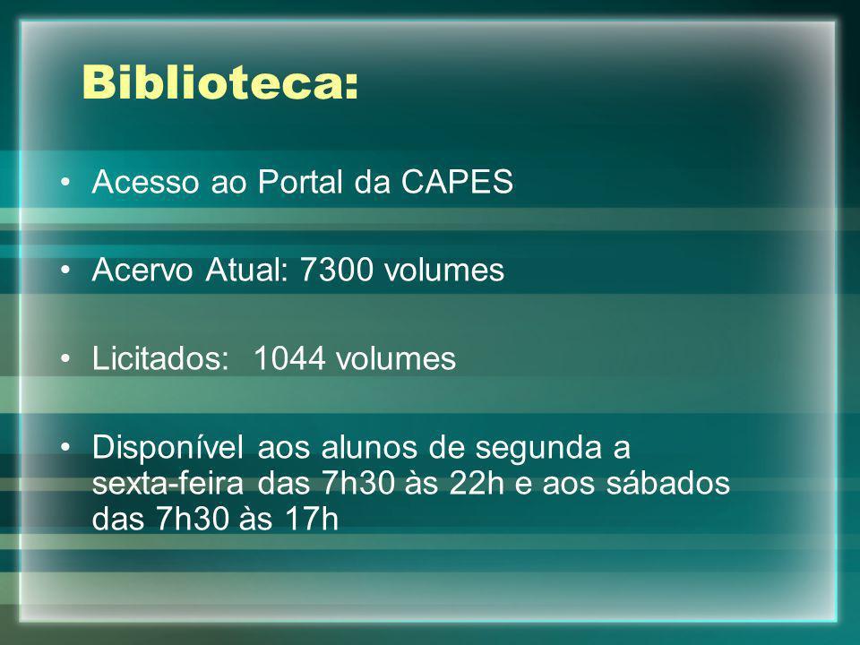 Biblioteca: Acesso ao Portal da CAPES Acervo Atual: 7300 volumes Licitados: 1044 volumes Disponível aos alunos de segunda a sexta-feira das 7h30 às 22