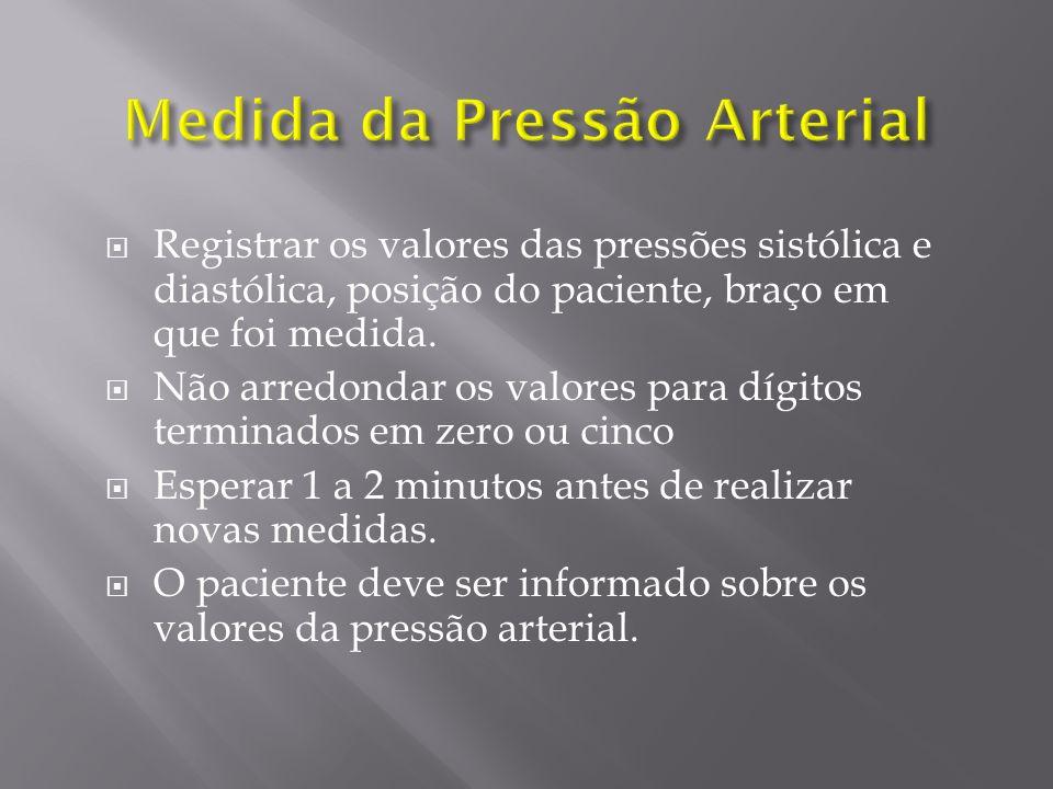 Registrar os valores das pressões sistólica e diastólica, posição do paciente, braço em que foi medida. Não arredondar os valores para dígitos termina