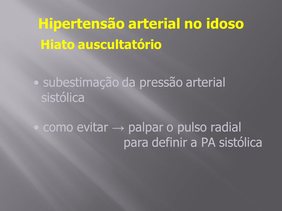 Hipertensão arterial no idoso Hiato auscultatório subestimação da pressão arterial sistólica como evitar palpar o pulso radial para definir a PA sistólica