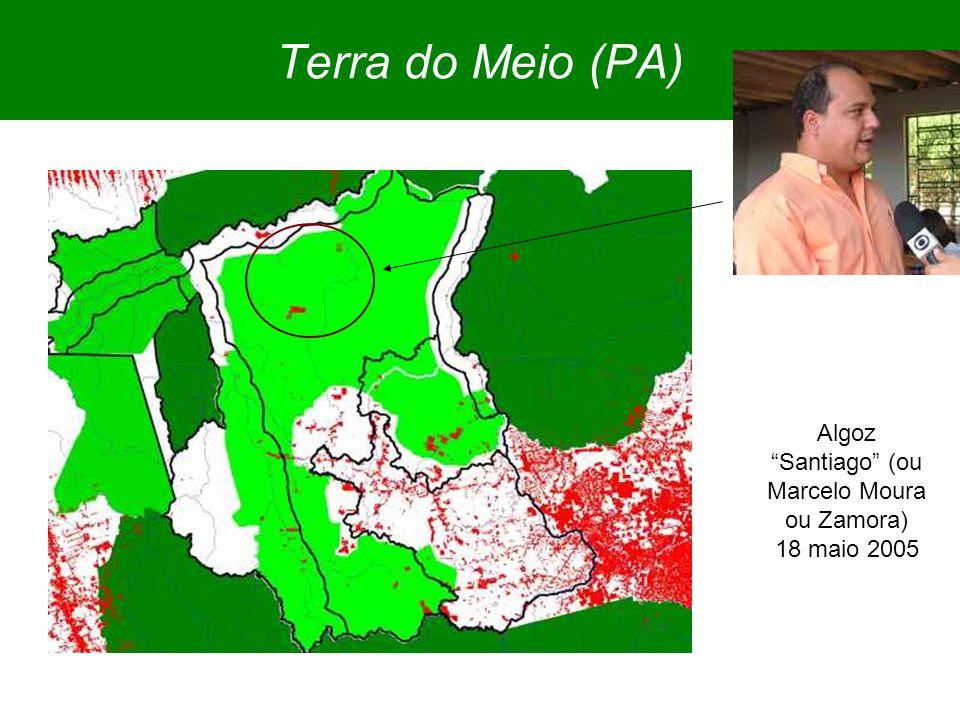 Terra do Meio (PA) Algoz Santiago (ou Marcelo Moura ou Zamora) 18 maio 2005