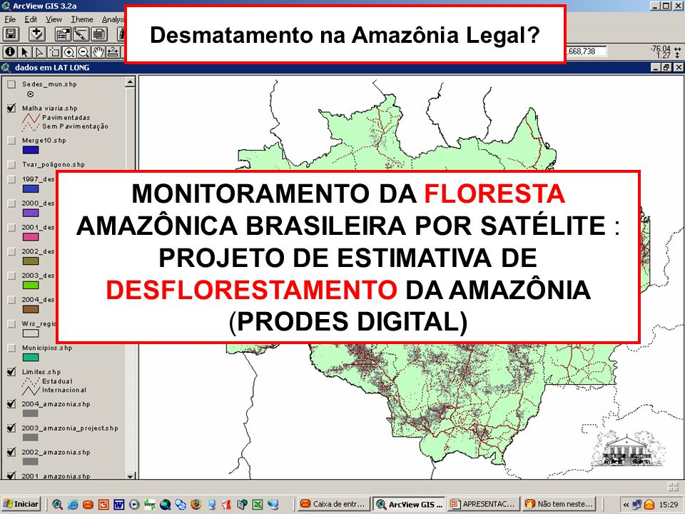 MONITORAMENTO DA FLORESTA AMAZÔNICA BRASILEIRA POR SATÉLITE : PROJETO DE ESTIMATIVA DE DESFLORESTAMENTO DA AMAZÔNIA (PRODES DIGITAL) Desmatamento na Amazônia Legal?