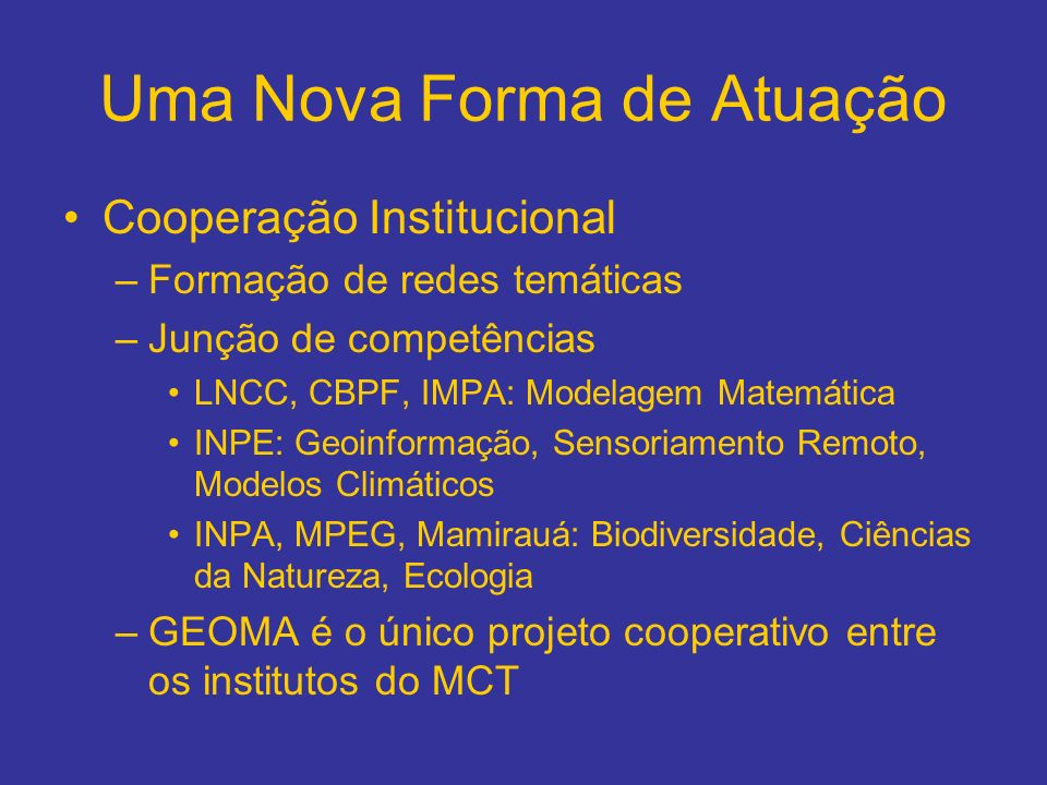 Uma Nova Forma de Atuação Cooperação Institucional –Formação de redes temáticas –Junção de competências LNCC, CBPF, IMPA: Modelagem Matemática INPE: G