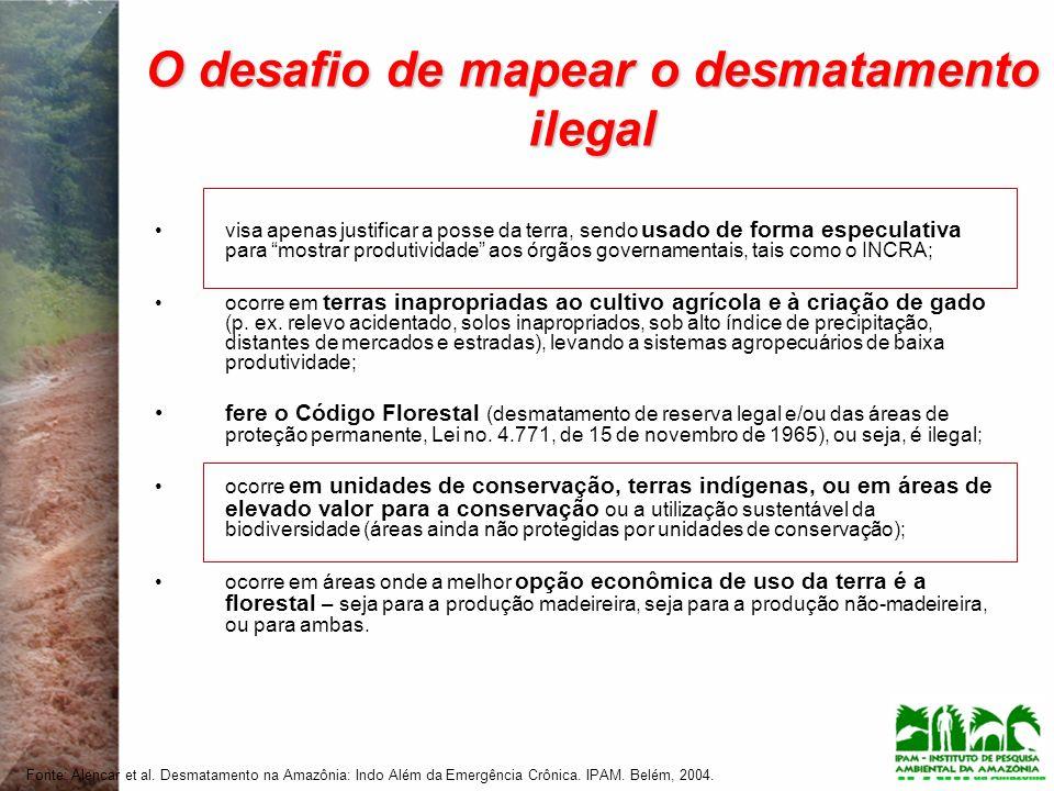 O desafio de mapear o desmatamento ilegal visa apenas justificar a posse da terra, sendo usado de forma especulativa para mostrar produtividade aos órgãos governamentais, tais como o INCRA; ocorre em terras inapropriadas ao cultivo agrícola e à criação de gado (p.
