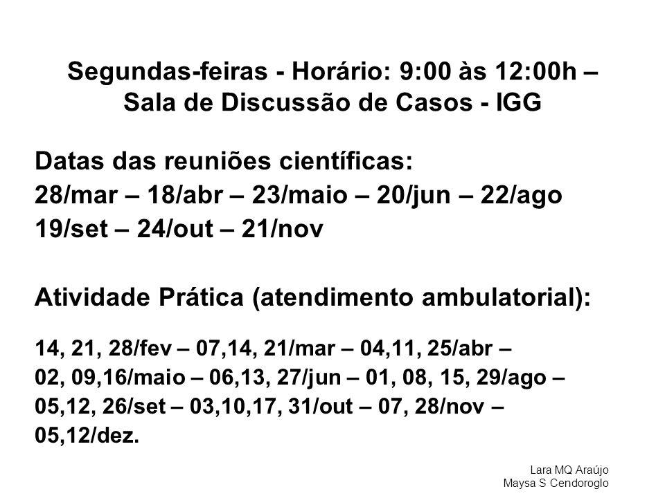 Lara MQ Araújo Maysa S Cendoroglo Segundas-feiras - Horário: 9:00 às 12:00h – Sala de Discussão de Casos - IGG Datas das reuniões científicas: 28/mar