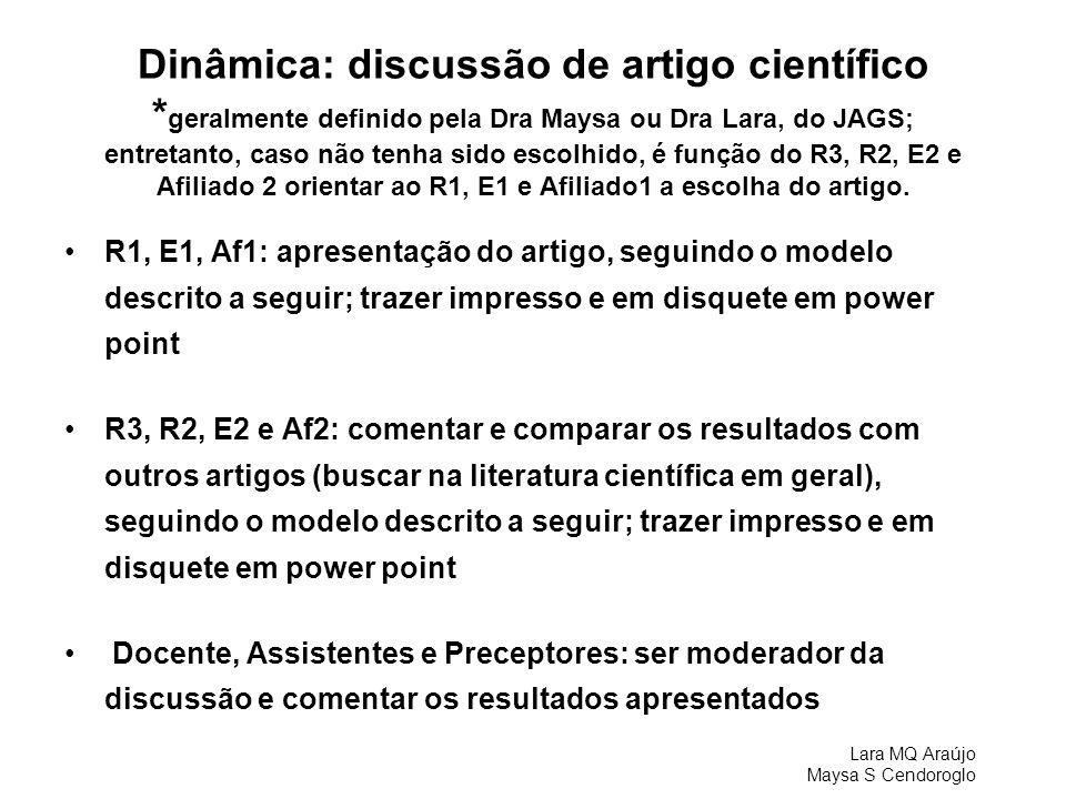 Lara MQ Araújo Maysa S Cendoroglo Dinâmica: discussão de artigo científico * geralmente definido pela Dra Maysa ou Dra Lara, do JAGS; entretanto, caso