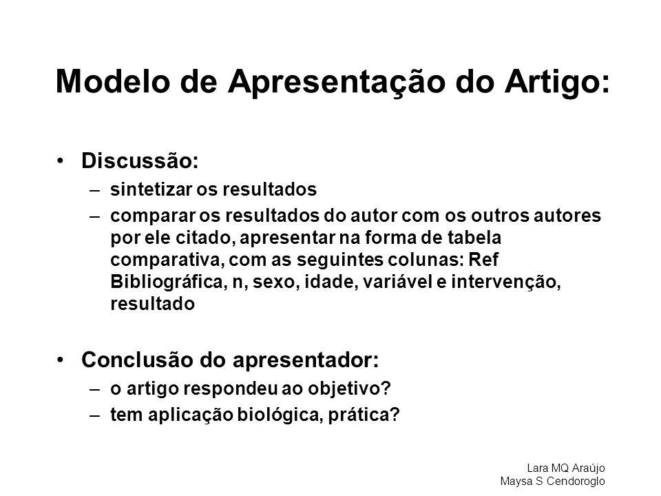Lara MQ Araújo Maysa S Cendoroglo Modelo de Apresentação do Artigo: Discussão: –sintetizar os resultados –comparar os resultados do autor com os outro