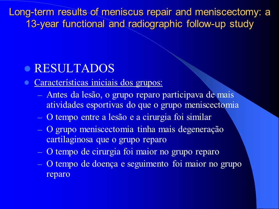 Long-term results of meniscus repair and meniscectomy: a 13-year functional and radiographic follow-up study RESULTADOS Características iniciais dos g