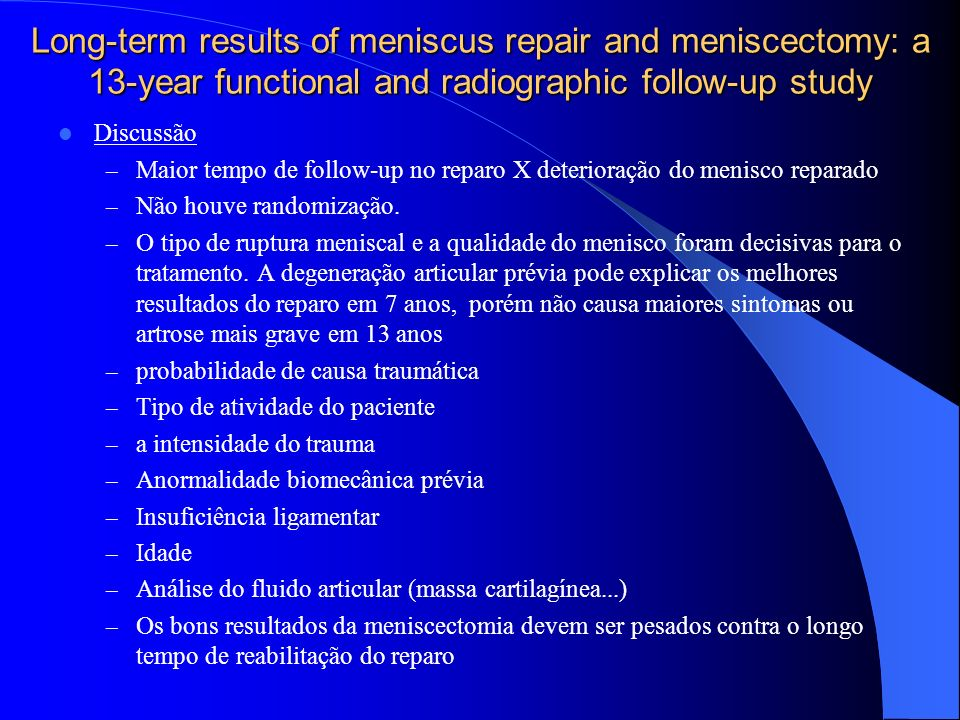 Long-term results of meniscus repair and meniscectomy: a 13-year functional and radiographic follow-up study Discussão – Maior tempo de follow-up no r