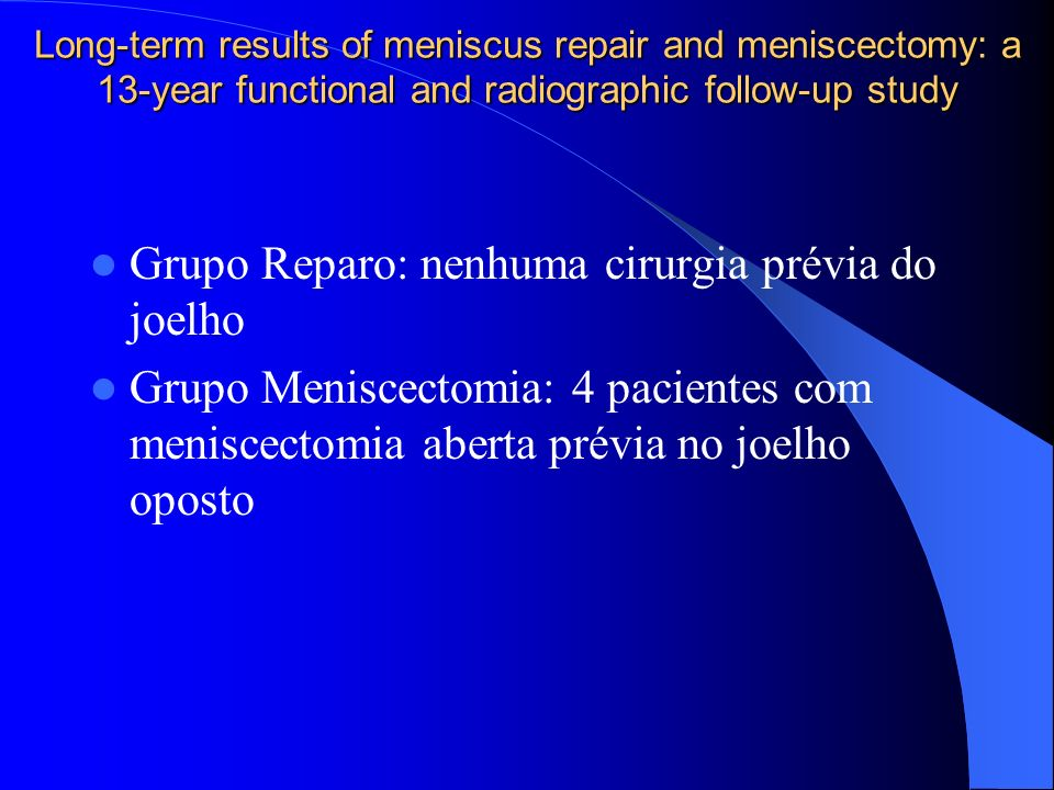 Long-term results of meniscus repair and meniscectomy: a 13-year functional and radiographic follow-up study Grupo Reparo: nenhuma cirurgia prévia do